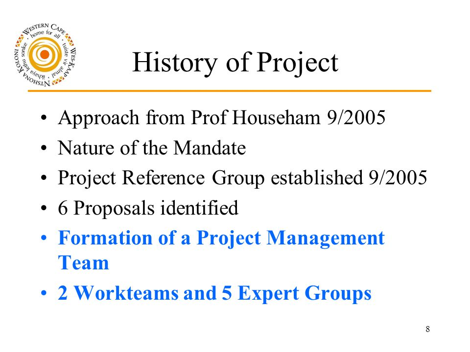 8 History of Project Approach from Prof Househam 9/2005 Nature of the Mandate Project Reference Group established 9/2005 6 Proposals identified Formation of a Project Management Team 2 Workteams and 5 Expert Groups