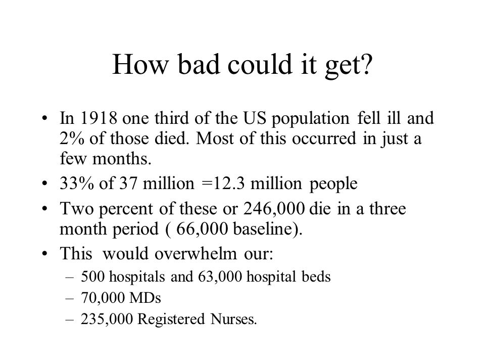 How bad could it get. In 1918 one third of the US population fell ill and 2% of those died.
