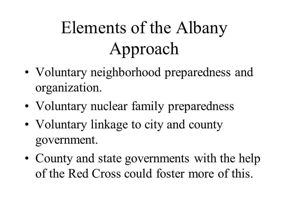 Elements of the Albany Approach Voluntary neighborhood preparedness and organization.