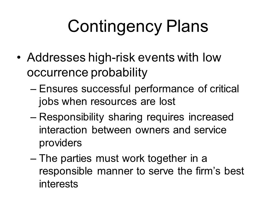 Contingency Plans Addresses high-risk events with low occurrence probability –Ensures successful performance of critical jobs when resources are lost