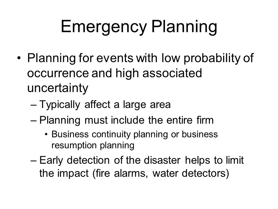 Emergency Planning Planning for events with low probability of occurrence and high associated uncertainty –Typically affect a large area –Planning mus