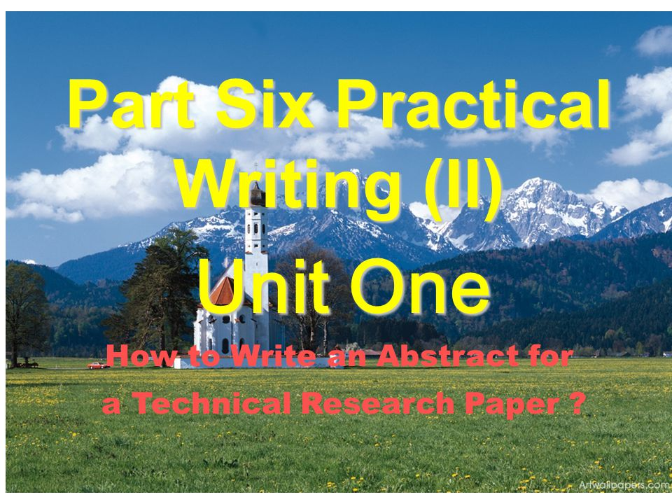 Part Six Practical Writing (II) Unit One Unit One How to Write an Abstract for a Technical Research Paper ?