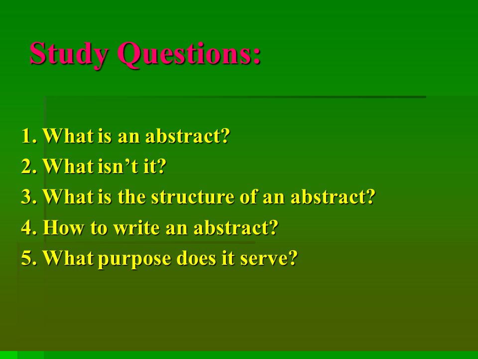 Study Questions: Study Questions: 1.What is an abstract.