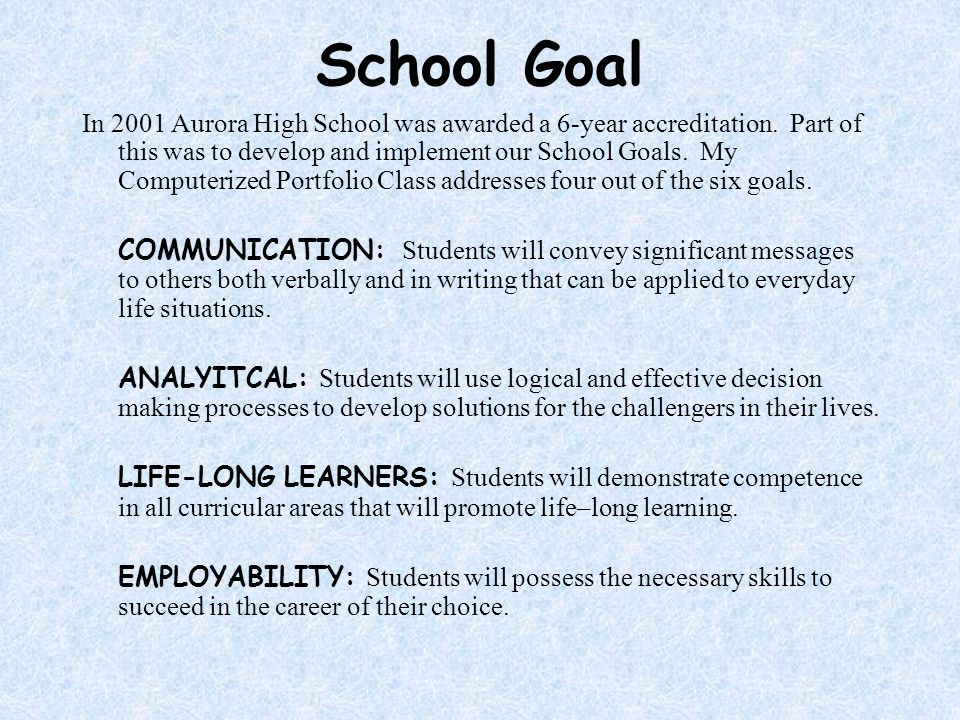 School Goal In 2001 Aurora High School was awarded a 6-year accreditation.