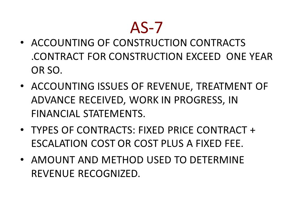 AS-7 ACCOUNTING OF CONSTRUCTION CONTRACTS.CONTRACT FOR CONSTRUCTION EXCEED ONE YEAR OR SO.
