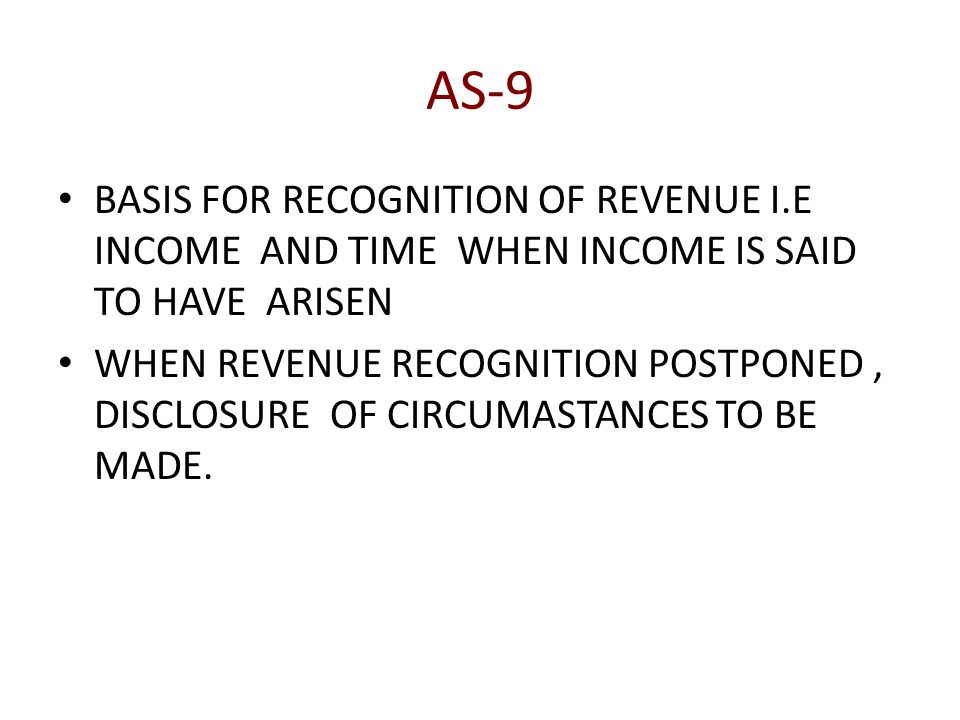 AS-9 BASIS FOR RECOGNITION OF REVENUE I.E INCOME AND TIME WHEN INCOME IS SAID TO HAVE ARISEN WHEN REVENUE RECOGNITION POSTPONED, DISCLOSURE OF CIRCUMASTANCES TO BE MADE.