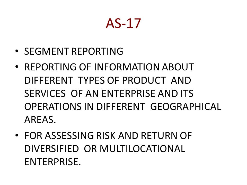AS-17 SEGMENT REPORTING REPORTING OF INFORMATION ABOUT DIFFERENT TYPES OF PRODUCT AND SERVICES OF AN ENTERPRISE AND ITS OPERATIONS IN DIFFERENT GEOGRAPHICAL AREAS.