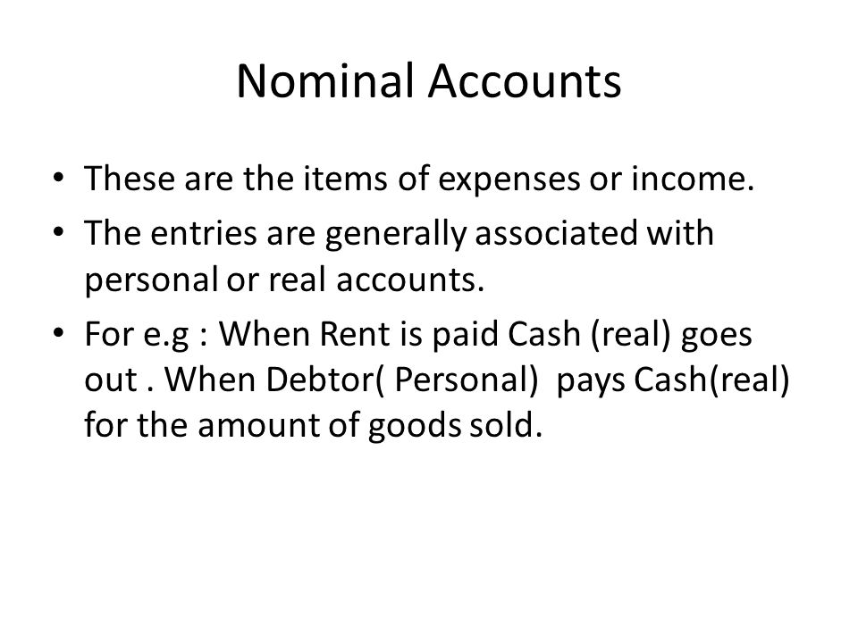 Nominal Accounts These are the items of expenses or income.