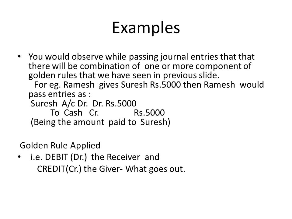 Examples You would observe while passing journal entries that that there will be combination of one or more component of golden rules that we have seen in previous slide.