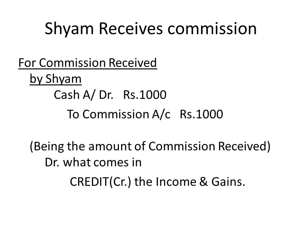 Shyam Receives commission For Commission Received by Shyam Cash A/ Dr.
