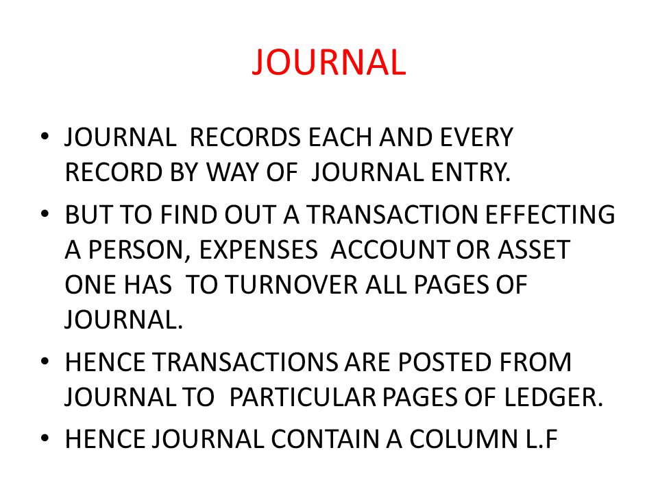JOURNAL JOURNAL RECORDS EACH AND EVERY RECORD BY WAY OF JOURNAL ENTRY.