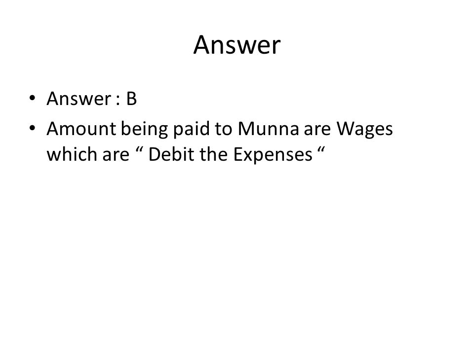 Answer Answer : B Amount being paid to Munna are Wages which are Debit the Expenses