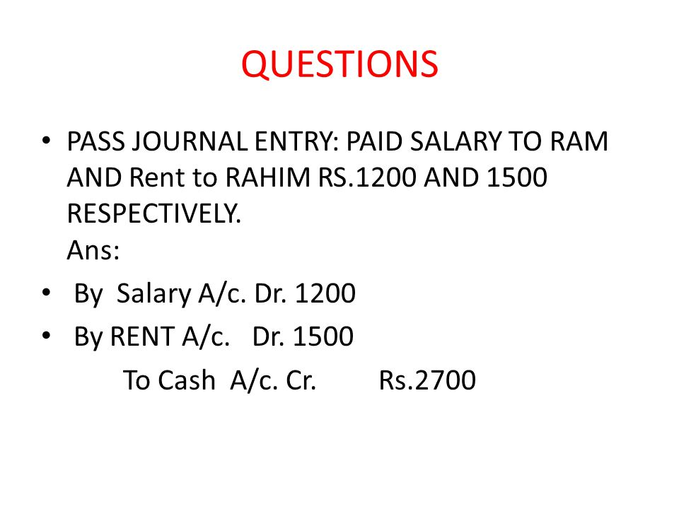 QUESTIONS PASS JOURNAL ENTRY: PAID SALARY TO RAM AND Rent to RAHIM RS.1200 AND 1500 RESPECTIVELY.