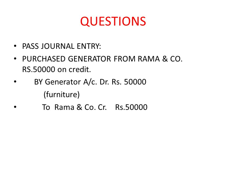 QUESTIONS PASS JOURNAL ENTRY: PURCHASED GENERATOR FROM RAMA & CO.