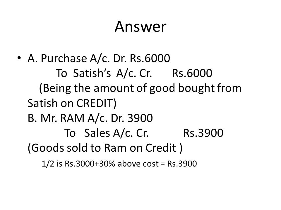 Answer A. Purchase A/c. Dr. Rs.6000 To Satish's A/c.