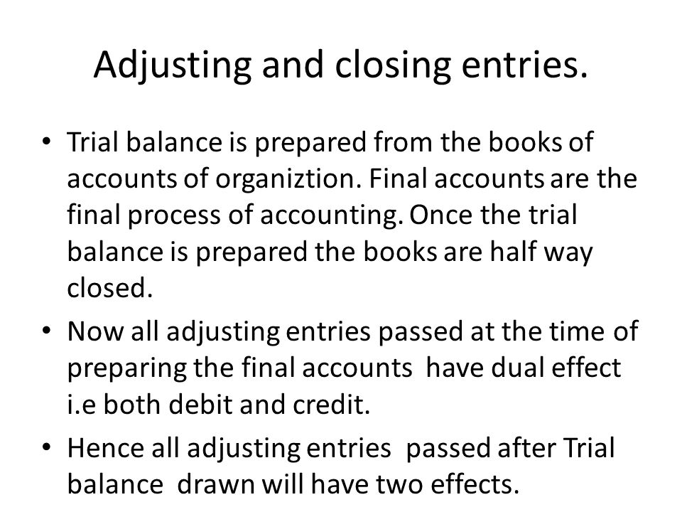 Adjusting and closing entries. Trial balance is prepared from the books of accounts of organiztion.