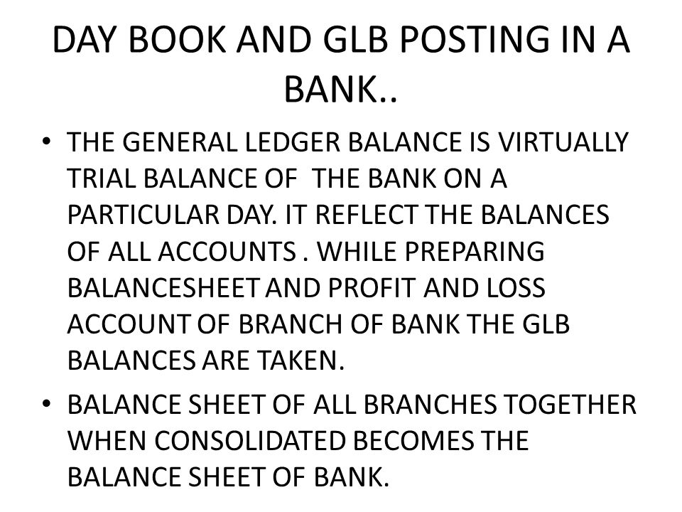 DAY BOOK AND GLB POSTING IN A BANK..