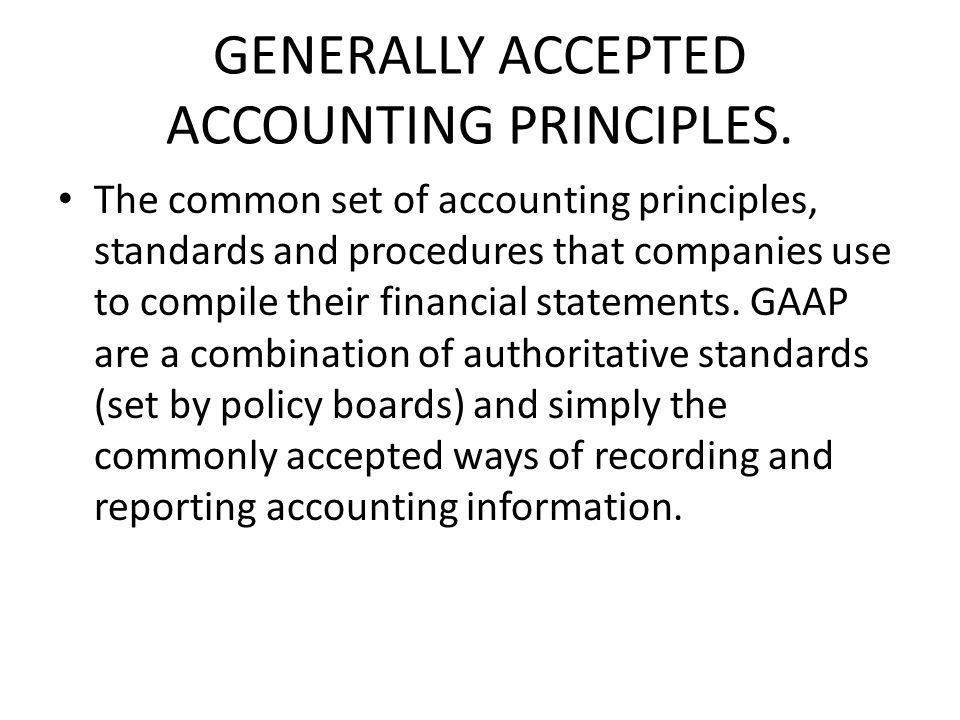 GENERALLY ACCEPTED ACCOUNTING PRINCIPLES.