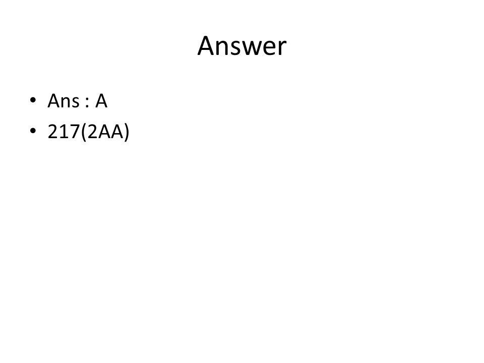 Answer Ans : A 217(2AA)