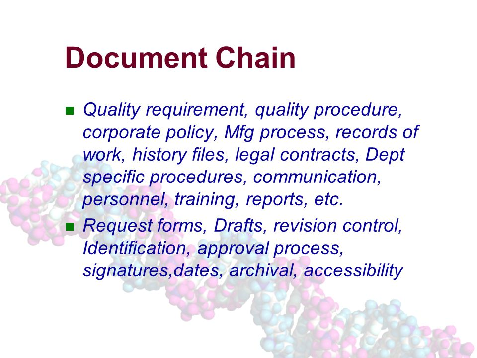 Document Chain Quality requirement, quality procedure, corporate policy, Mfg process, records of work, history files, legal contracts, Dept specific procedures, communication, personnel, training, reports, etc.
