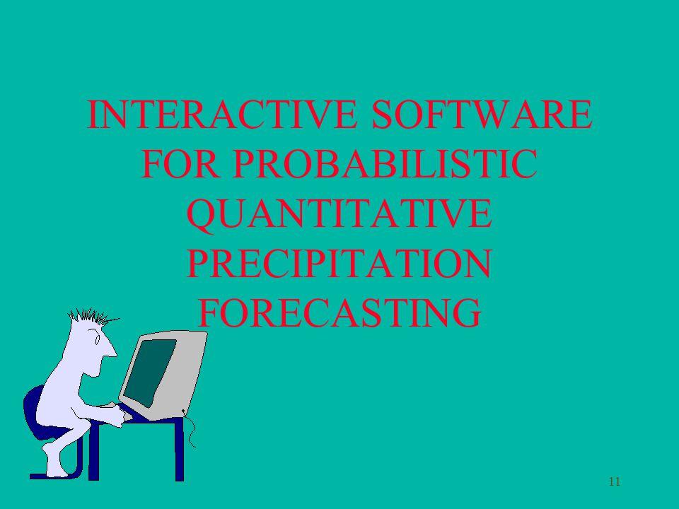 11 INTERACTIVE SOFTWARE FOR PROBABILISTIC QUANTITATIVE PRECIPITATION FORECASTING