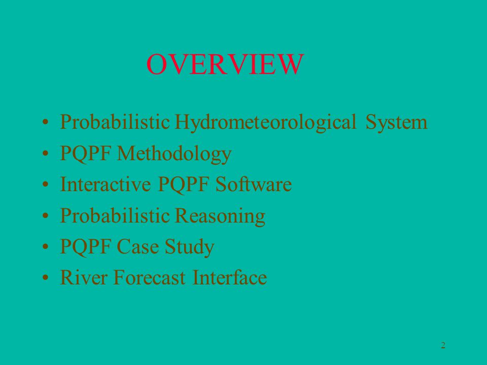 2 OVERVIEW Probabilistic Hydrometeorological System PQPF Methodology Interactive PQPF Software Probabilistic Reasoning PQPF Case Study River Forecast Interface