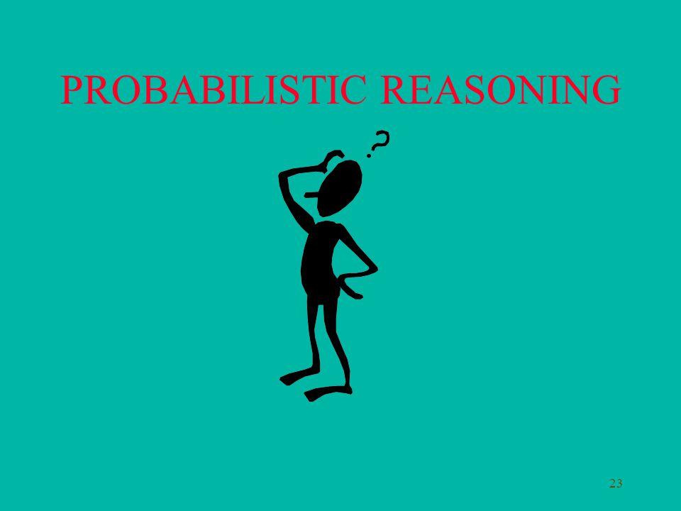 23 PROBABILISTIC REASONING