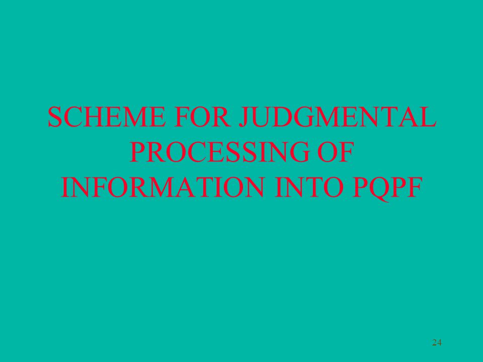 24 SCHEME FOR JUDGMENTAL PROCESSING OF INFORMATION INTO PQPF