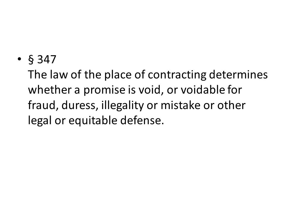 § 347 The law of the place of contracting determines whether a promise is void, or voidable for fraud, duress, illegality or mistake or other legal or equitable defense.