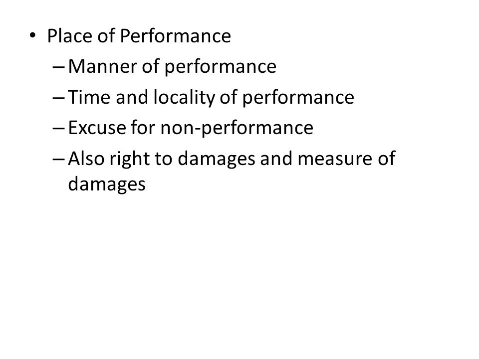 Place of Performance – Manner of performance – Time and locality of performance – Excuse for non-performance – Also right to damages and measure of damages