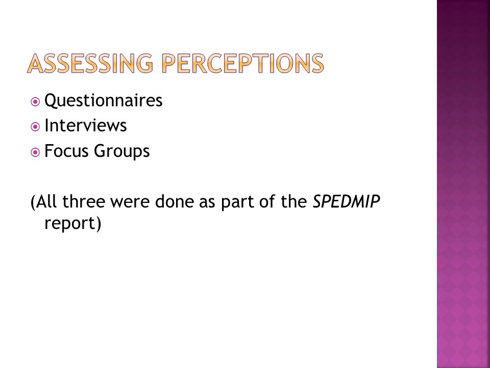  Questionnaires  Interviews  Focus Groups (All three were done as part of the SPEDMIP report)
