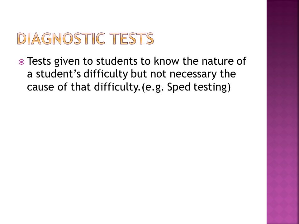  Tests given to students to know the nature of a student's difficulty but not necessary the cause of that difficulty.(e.g.
