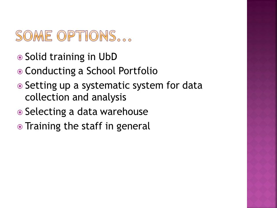  Solid training in UbD  Conducting a School Portfolio  Setting up a systematic system for data collection and analysis  Selecting a data warehouse  Training the staff in general