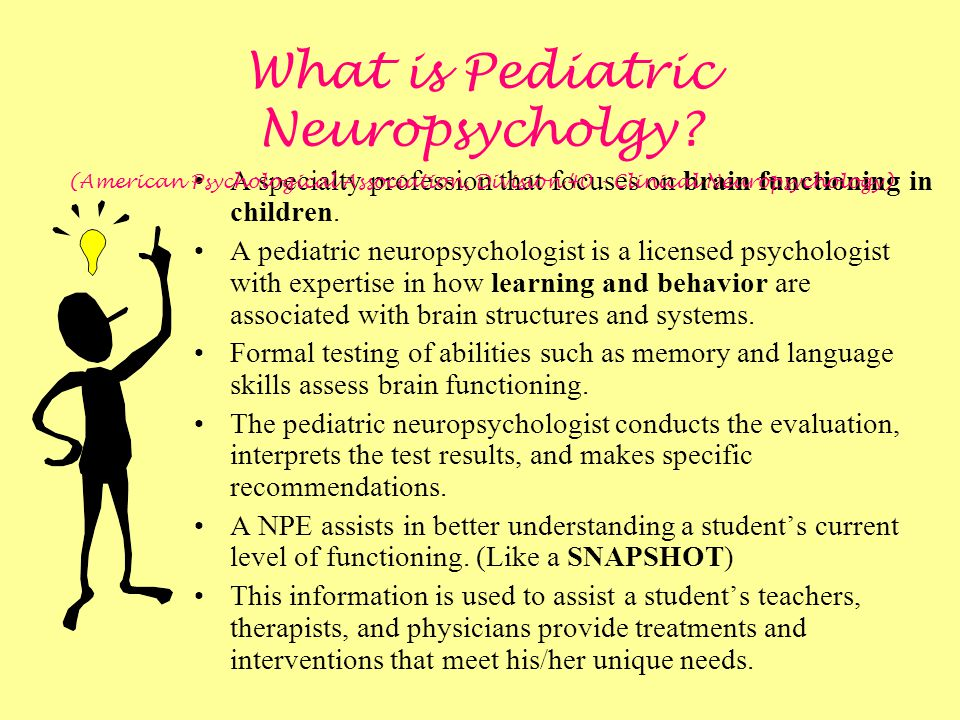 A specialty profession that focuses on brain functioning in children. A pediatric neuropsychologist is a licensed psychologist with expertise in how l