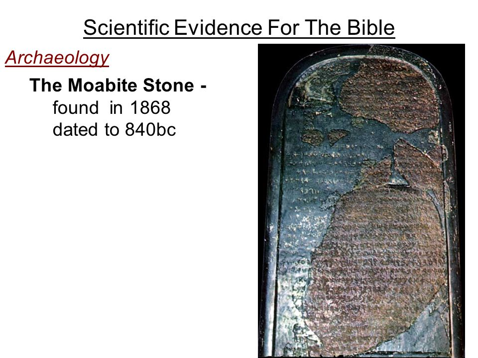 Scientific Evidence For The Bible Archaeology The Moabite Stone - found in 1868 dated to 840bc