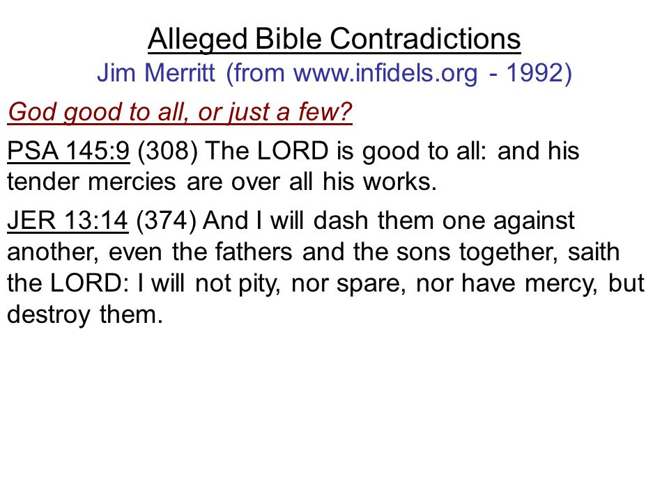 Alleged Bible Contradictions Jim Merritt (from www.infidels.org - 1992) God good to all, or just a few.