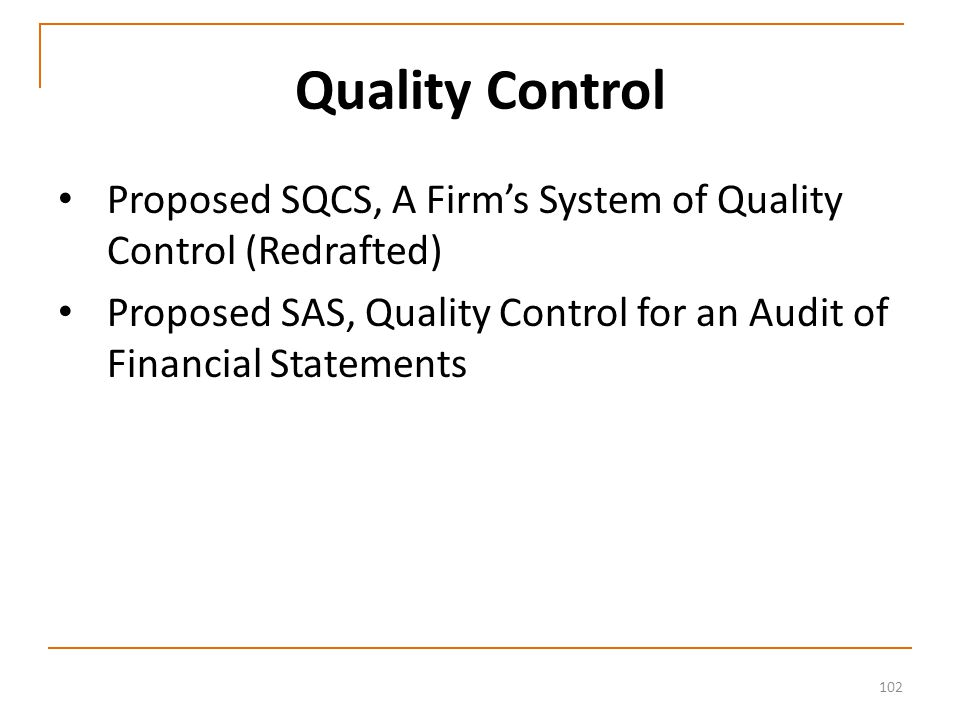 102 Quality Control Proposed SQCS, A Firm's System of Quality Control (Redrafted) Proposed SAS, Quality Control for an Audit of Financial Statements