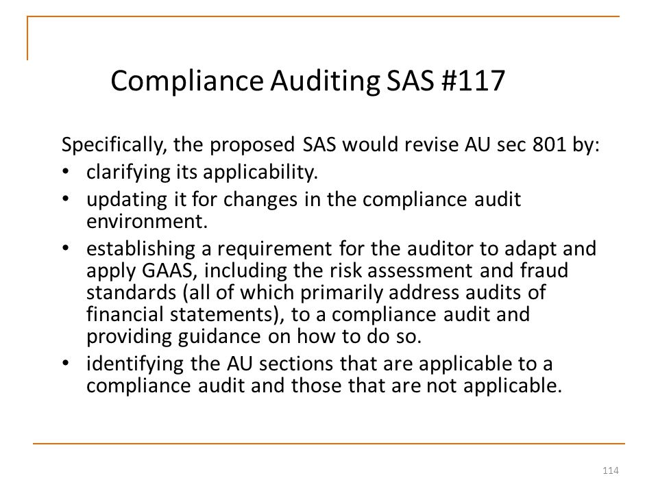 114 Compliance Auditing SAS #117 Specifically, the proposed SAS would revise AU sec 801 by: clarifying its applicability.