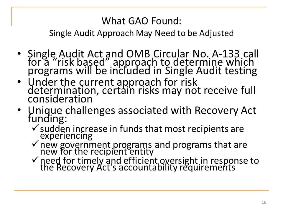16 What GAO Found: Single Audit Approach May Need to be Adjusted Single Audit Act and OMB Circular No.