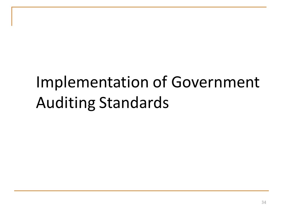 34 Implementation of Government Auditing Standards