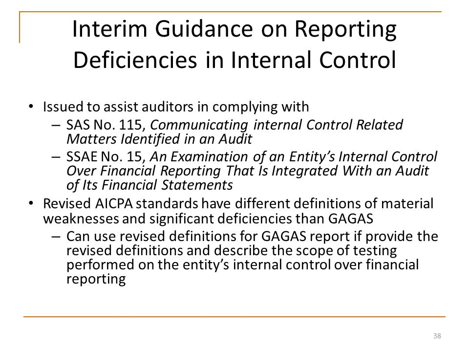 38 Interim Guidance on Reporting Deficiencies in Internal Control Issued to assist auditors in complying with – SAS No.