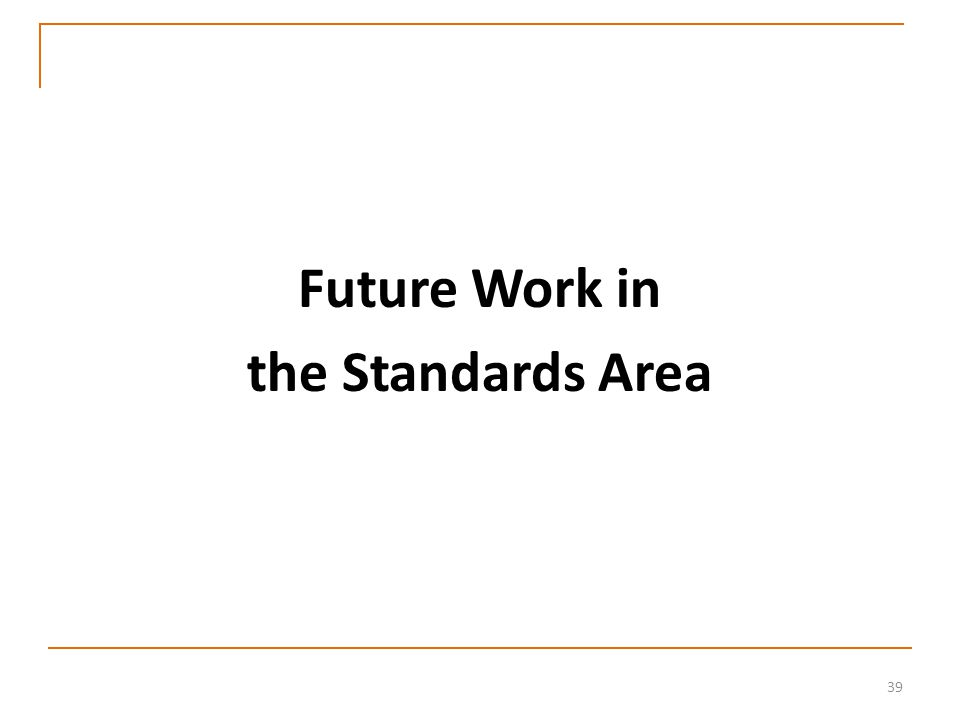 39 Future Work in the Standards Area