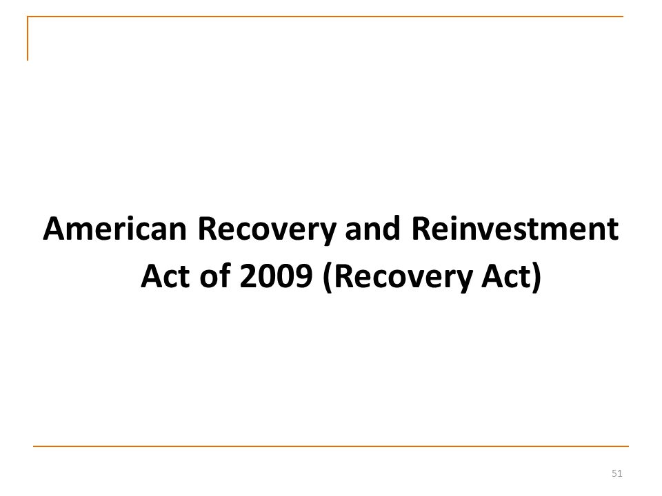 51 American Recovery and Reinvestment Act of 2009 (Recovery Act)