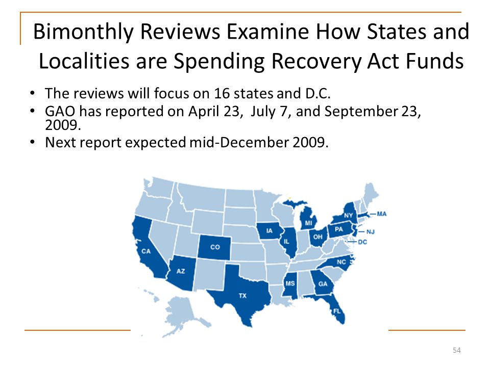 54 Bimonthly Reviews Examine How States and Localities are Spending Recovery Act Funds The reviews will focus on 16 states and D.C.