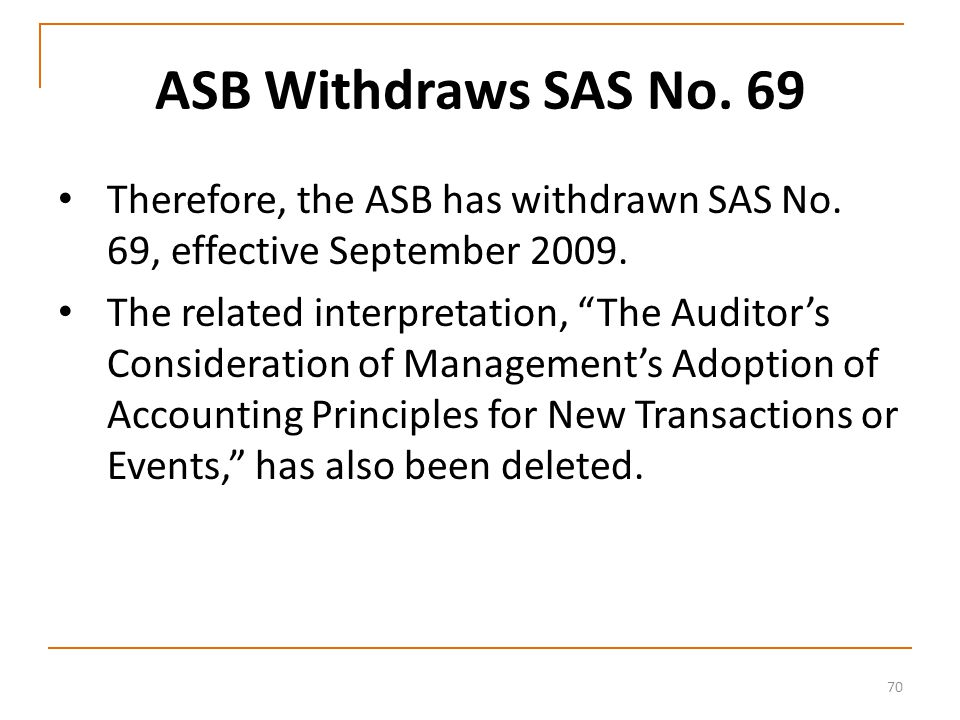 70 ASB Withdraws SAS No. 69 Therefore, the ASB has withdrawn SAS No.
