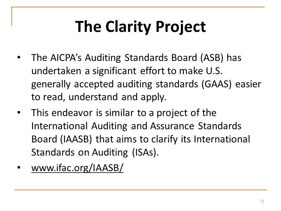 71 The Clarity Project The AICPA's Auditing Standards Board (ASB) has undertaken a significant effort to make U.S.