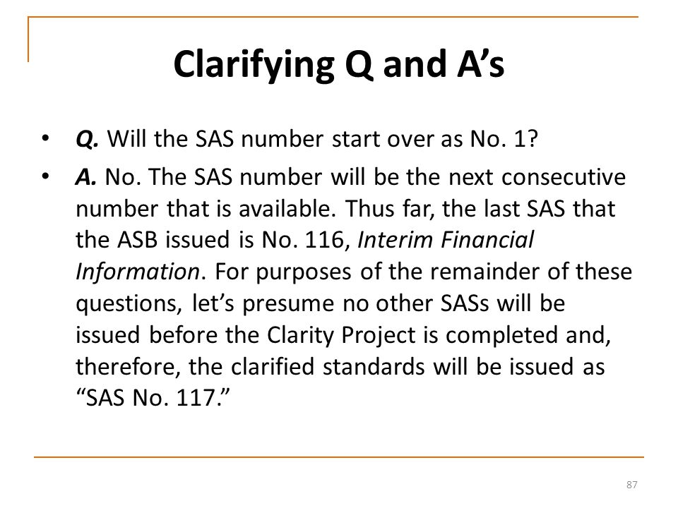 87 Clarifying Q and A's Q. Will the SAS number start over as No.