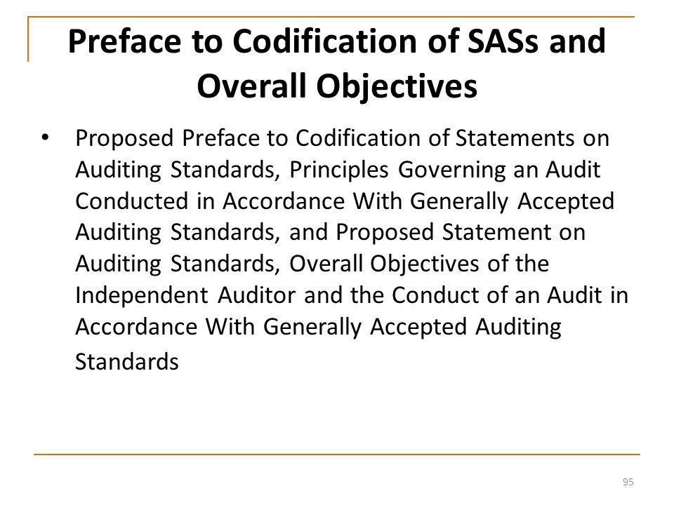 95 Preface to Codification of SASs and Overall Objectives Proposed Preface to Codification of Statements on Auditing Standards, Principles Governing an Audit Conducted in Accordance With Generally Accepted Auditing Standards, and Proposed Statement on Auditing Standards, Overall Objectives of the Independent Auditor and the Conduct of an Audit in Accordance With Generally Accepted Auditing Standards