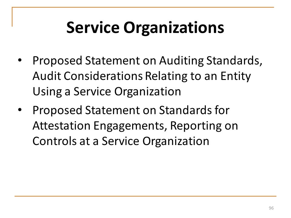96 Service Organizations Proposed Statement on Auditing Standards, Audit Considerations Relating to an Entity Using a Service Organization Proposed Statement on Standards for Attestation Engagements, Reporting on Controls at a Service Organization
