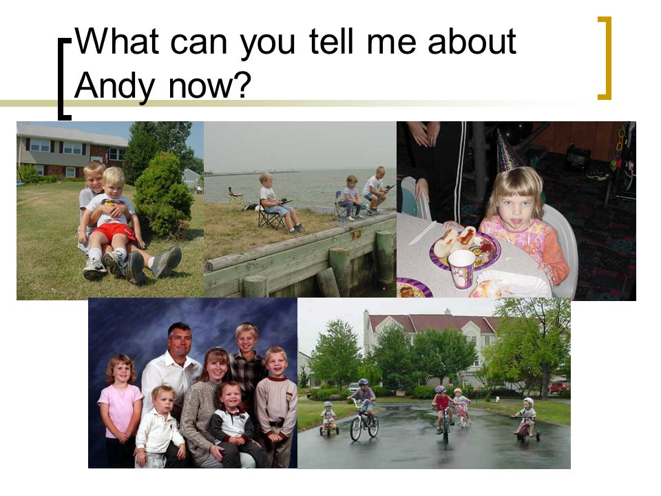 What can you tell me about Andy now?